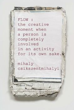 flow: the creative moment when a person is completely involved in an activity for its own sake. mihaly csikszentmihalyhi #desiremap