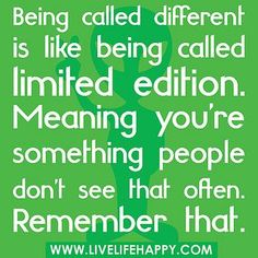 Being called different is like being called limited edition | Being called different is like being called limited edition. Meaning ...You Are Special In The Eyes Of The Lord! You Are Not Like The People Of The World.....