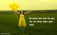 Begin again today