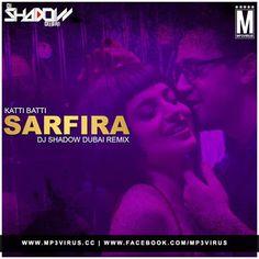 Katti Batti - Sarfira (Remix) - DJ Shadow Dubai  Download Link :: http://j.mp/Sarfira-DJ-Shadow-Dubai