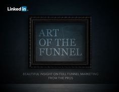 The Art of the Funnel: Beautiful Insights on Full Funnel Marketing From the Pros #ContentMarketing