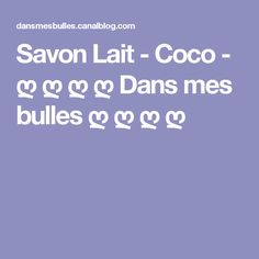 Savon Lait - Coco - ღ ღ ღ ღ Dans mes bulles ღ ღ ღ ღ