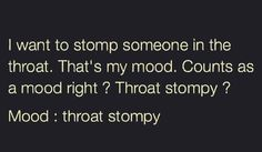 My mood: throat stompy Me Quotes, Funny Quotes, Funny Memes, Bad Mood Quotes, Work Quotes, Sarcastic Quotes, It's Funny, Fact Quotes, Motivation Quotes