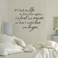 If I had my life to live over romantic love vinyl  wall  decal- I really want this over the bed!