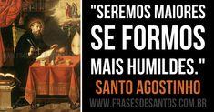 """""""Seremos maiores se formos mais humildes."""" Santo Agostinho #humildade #SantoAgostinho"""