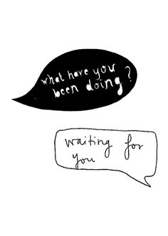 Waiting for you.. If only I could say this.