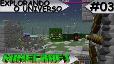 MINECRAFT - EXPLORANDO O UNIVERSO - #03