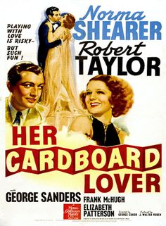 Her Cardboard Lover (1942) Stars: Norma Shearer, Robert Taylor, George Sanders, Frank McHugh, Elizabeth Patterson, Chill Wills ~ Director: George Cukor