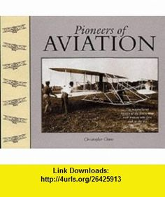 Pioneers of Aviation (9781840134148) Christopher Chant , ISBN-10: 0760724997  , ISBN-13: 978-1840134148 , ASIN: 1840134143 , tutorials , pdf , ebook , torrent , downloads , rapidshare , filesonic , hotfile , megaupload , fileserve