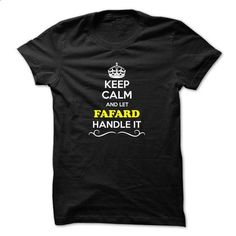 Keep Calm and Let FAFARD Handle it - #plain tee #tshirt quotes. ORDER HERE => https://www.sunfrog.com/LifeStyle/Keep-Calm-and-Let-FAFARD-Handle-it.html?68278