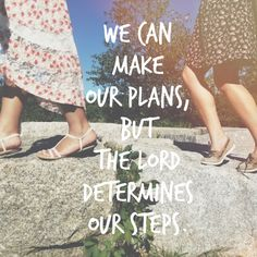 We can make our plans but the Lord determines our steps Girlfriends, girls only, love, quote, inspiration, God, ladies, peace, beautiful, beauty,Sunshine, sun, love, pink, cute, sweet, vintage, sunshine, shine, purple, love, God, peace, inspiration, quote, friendship , true friends, girls, girls only, love , God, peace, pink, pastel, sunshine, cute, heart, pink, flower ,bloom