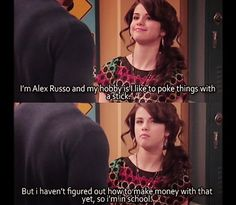 wizards of waverly place I'm telling you that I will just be sitting down and start saying to myself my name is Alex Russo and I like to poke things with a stick(; like over and over.,..lol