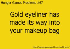 Hunger Games. Gold eyeliner has always been there