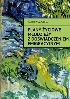 Plany życiowe młodzieży zdoświadczeniem emigracyjnym - Katarzyna Skiba - Autorka podejmuje ważny iaktualny temat funkcjonowania młodych ludzi zPolski, którzy po 2004 r