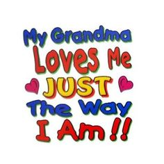 """To quote EdithAnn from Laugh-In years ago: """"and that's the truth!"""" (mkc from Gerry Claypoole). All of the grandchildren. Love you just the way you are! Grandmother Quotes, Grandma And Grandpa, Grandma Sayings, Nana Quotes, Bob Marley, Just The Way, Love You, Quotes About Grandchildren, Grandkids Quotes"""