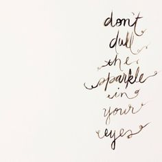 don't dull the sparkle