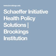 Schaeffer Initiative Health Policy Solutions | Brookings Institution