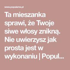 Ta mieszanka sprawi, że Twoje siwe włosy znikną. Nie uwierzysz jak prosta jest w wykonaniu   Popularne.pl