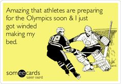 Amazing that athletes are preparing for the Olympics soon & I just got winded making my bed.