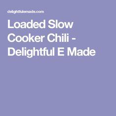 Loaded Slow Cooker Chili - Delightful E Made