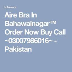 Aire Bra In Bahawalnagar™ Order Now Buy Call ~03007986016~ - Pakistan