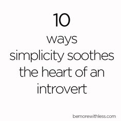 Simplicity Soothes the Heart of an Introvert - Be More with Less #bemorewithless