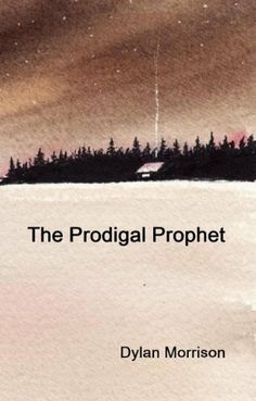 The Prodigal Prophet by Dylan Morrison. $1.09. 220 pages. Author: Dylan Morrison. Publisher: Taylor Street Publishing (February 21, 2011)