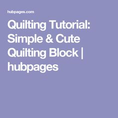 Quilting Tutorial: Simple & Cute Quilting Block | hubpages