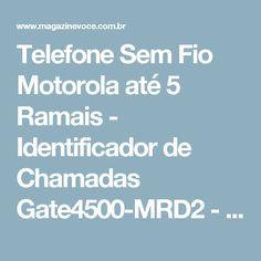 Telefone Sem Fio Motorola até 5 Ramais - Identificador de Chamadas Gate4500-MRD2 - Magazine Vrshop