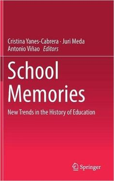 School memories, new trends in the history of education / Cristina Yanes-Cabrera, Juri Meda, Antonio Viñao, editors