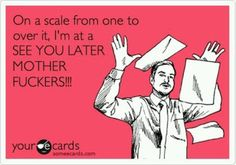 Later mother fuckers! Frases Humor, Work Humor, Work Memes, Work Funnies, E Cards, How I Feel, I Laughed, Decir No, Laughter