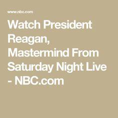 Watch President Reagan, Mastermind From Saturday Night Live - NBC.com