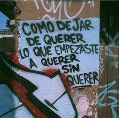 Como dejar de querer lo que empezaste a querer sin querer  #streetart #rima