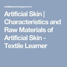 Artificial Skin   Characteristics and Raw Materials of Artificial Skin - Textile Learner