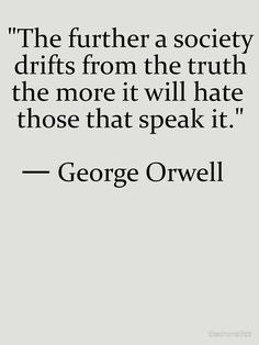 Truth quote by George Orwell. I think this is such a good quote. Quotable Quotes, Wisdom Quotes, Quotes To Live By, Me Quotes, Motivational Quotes, Inspirational Quotes, Speak The Truth Quotes, Quotes About Truth, Pathetic People Quotes