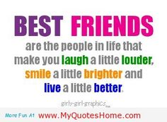 Life Quotes : best friends are the people in life that make you laugh a little louder,smile a . - About Quotes : Thoughts for the Day & Inspirational Words of Wisdom Bff Quotes, Quotable Quotes, Cute Quotes, Girl Quotes, Friendship Quotes, Quotes To Live By, Funny Quotes, Awesome Quotes, Brainy Quotes