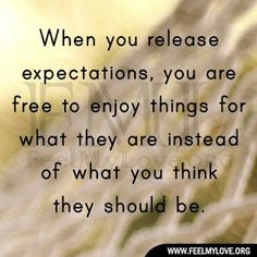"""When you release expectations, you are free to enjoy things for what they are instead of what you think they should be."" #quotes"