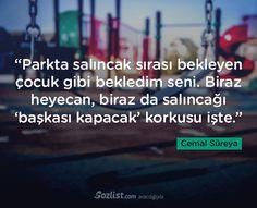 Parkta salıncak sırası bekleyen çocuk gibi bekledim seni... #cemal #süreya #sözleri #yazar #şair #kitap #şiir #özlü #anlamlı #sözler