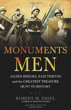Monuments Men by Robert M. Edsel, Bret Witter