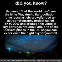Because of the world can't see the Milky Way due to light pollution, time-lapse artists crowdfunded an astrophotography project called SKYGLOW and created this video of Dry Tortugas National Park,. Astronomy Facts, Space And Astronomy, Astronomy Science, Cool Science Facts, Wtf Fun Facts, Life Science, Space Facts, Things To Know, Did You Know Facts