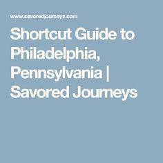 Shortcut Guide to Philadelphia, Pennsylvania   Savored Journeys