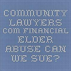 community.lawyers.com Financial Elder Abuse-Can we sue?