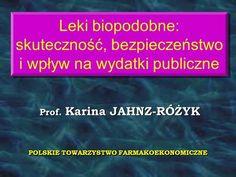Prof. Karina JAHNZ-RÓŻYK Leki biopodobne: skuteczność, bezpieczeństwo i wpływ na wydatki publiczne POLSKIE TOWARZYSTWO FARMAKOEKONOMICZNE.