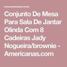 Conjunto De Mesa Para Sala De Jantar Olinda Com 8 Cadeiras Jady Nogueira/brownie - Americanas.com