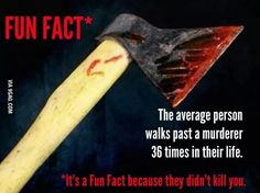 It's a fun fact because they didn't kill you.