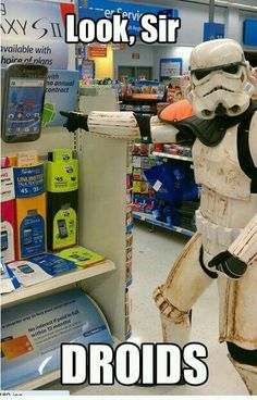 Lol, these are not the Droids you are looking for, though bro