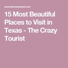 15 Most Beautiful Places to Visit in Texas - The Crazy Tourist