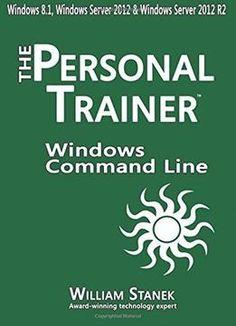 Windows Command-Line For Windows 8.1 Windows Server 2012 Windows Server 2012 R2: The Personal Trainer PDF
