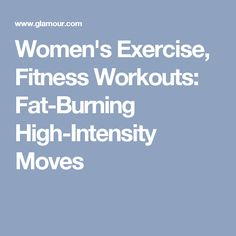 Women's Exercise, Fitness Workouts: Fat-Burning High-Intensity Moves