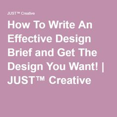 How To Write An Effective Design Brief and Get The Design You Want! | JUST™ Creative